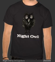 ☆★☆ StrangeStore Owls! ☆★☆  Night Owl from StrangeStore by Paul Stickland #owls #wordplay #strangestore #funnytshirts Available here ► www.zazzle.com/night_owl-235556679845866498?rf=238175107415881712&tc=pin