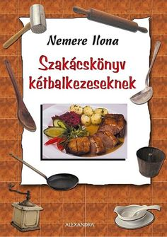 Szakácskönyv kétbalkezeseknek - Nemere Ilona - Google Könyvek Beef, Cooking, Recipes, Food, Google, Products, Hungary, Meat, Kitchen