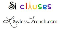 Si clauses, also known as conditionals or conditional sentences, are if-then constructions that express a condition to be met in order for a certain result. They are divided into three types, depending on whether the condition is likely, unlikely, or impossible. - Lawless French