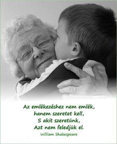 Az-emlékezéshez-nem-emlék-hanem-szeretet-kell-s-akit-szeretünk-azt-nem-feledjük-el Word 2, Buddhism, William Shakespeare, Einstein, Motivational Quotes, Life Quotes, Max 2015, Hungary, Diy