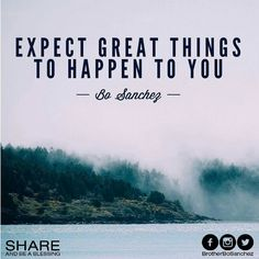 Expect great things to happen to you. - Bo Sanchez