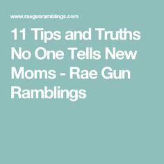 11 Tips and Truths No One Tells New Moms - Rae Gun Ramblings