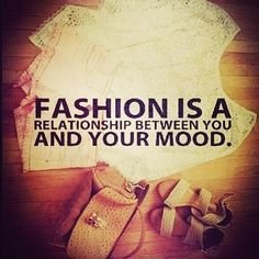 """""""fashion is a relationship between you and your mood"""""""