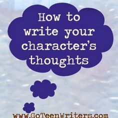 Go Teen Writers: How to Write Your Character's Thoughts