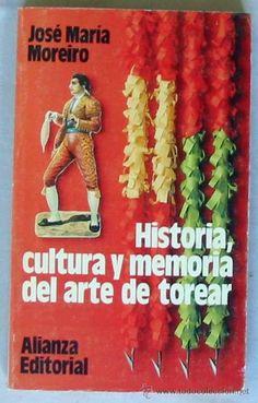 HISTORIA, CULTURA Y MEMORIA DEL ARTE DE TOREAR - ALIANZA EDITORIAL 1994 - VER INDICE - Foto 1