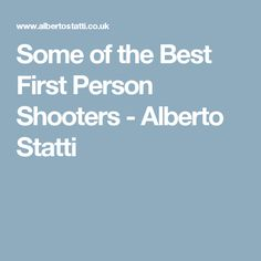 Some of the Best First Person Shooters - Alberto Statti