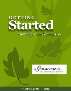 Getting Started Climbing Your Family Tree Free E-Book from GenealogyBank.com. Download it at http://www.genealogybank.com/gbnk/learning-center/how-to-search-genealogybank-ebook/