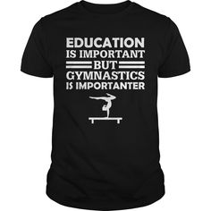 Get yours nice Education Is Important But Gymnastics Is Importanter Best Gift Shirts & Hoodies.  #gift, #idea, #photo, #image, #hoodie, #shirt, #christmas