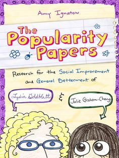 The Popularity Papers: Research for the Social Improvement and General Betterment of Lydia Goldblatt & Julie Graham-Chang by Amy Ignatow
