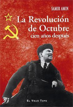 La Revolución de Octubre : cien años después / Samir Amin ; traducción de Josep Sarret.  [Barcelona] : El Viejo Topo, [2017]