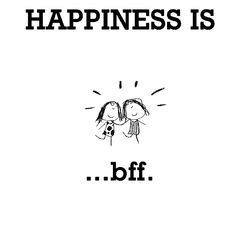 Happiness is, best friend forever. - Cute Happy Quotes