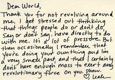 Dear World, Thanks for not revolving around me...