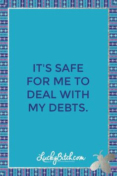 It's safe for me to deal with my debts. Read it to yourself and see what comes up for you. You can also pick a card message for you over at www.LuckyBitch.com/card
