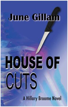 House of Cuts, A Hillary Broome Novel by June Gillam
