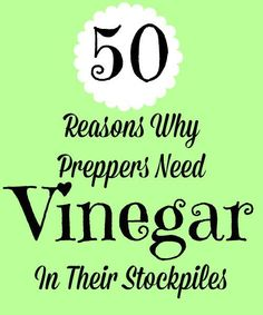50 Reasons Why Preppers Need Vinegar in Their Stockpiles via @survivalwoman