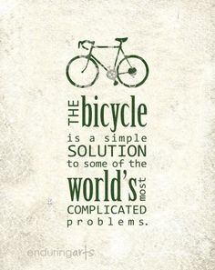 The bycicle is a simple solution to some of the world's most complicated problems.