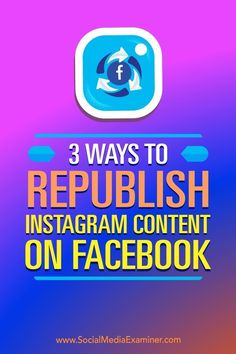 3 Ways to Republish Instagram Content on Facebook #facebook #instagram #RepublishContent