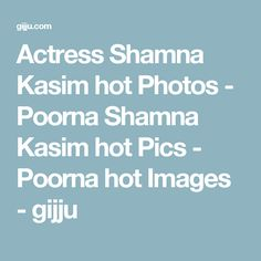 Actress Shamna Kasim hot Photos - Poorna Shamna Kasim hot Pics - Poorna hot Images - gijju