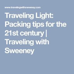 Traveling Light: Packing tips for the 21st century | Traveling with Sweeney