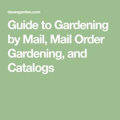 Guide to Gardening by Mail, Mail Order Gardening, and Catalogs