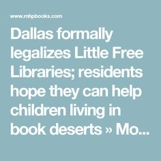 Dallas formally legalizes Little Free Libraries; residents hope they can help children living in book deserts » MobyLives