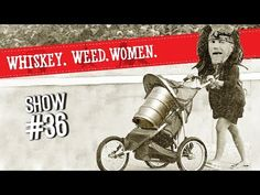 (#36) WHISKEY. WEED. WOMEN. with Steve Jessup (Keg Baby Stroller) - YouTube