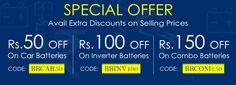 Special offers on Car Batteries, Inverter Batteries and Inverter Battery Combos online. Avail extra discount on selling prices. Get extra discount Rs. 50 Off on All Car Batteries by using coupon code BBCAR50, Get extra discount Rs. 100 Off on All Inverter Batteries by using coupon code BBINV100 and Get extra discount Rs. 150 Off on All Inverter Battery Combos by using Coupon Code BBCOM150. Exchange any old battery & get new battery at BatteryBhai.com.