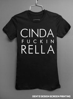Cinda-fuckin-rella - Pretty Woman Parody - Black Tshirt - women and mens clothing.