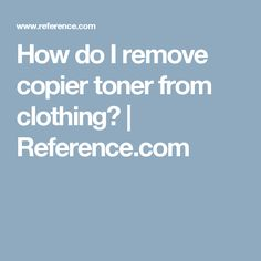 How do I remove copier toner from clothing? | Reference.com