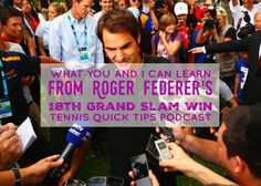 What You and I Can Learn from Roger Federer's Grand Slam Win – Tennis Quick Tips Podcast 158 How To Play Tennis, Steffi Graf, Drop Shot, Sports Medicine, Roger Federer, Slammed, You And I, I Can, 18th