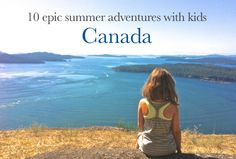 10 epic summer adventures with kids in canada. Read more at: http://ow.ly/LopNo