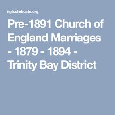 Pre-1891 Church of England Marriages - 1879 - 1894 - Trinity Bay District