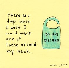 Days in which I wish I could wear one of these around my neck. Marc Johns: do not disturb