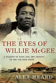The Eyes of Willie McGee A Tragedy of Race, Sex, and Secrets in the Jim Crow South by Alex Heard and Publisher HarperCollins e-books. Save up to by choosing the eTextbook option for ISBN: The print version of this textbook is ISBN: Black History Books, Black History Facts, Black Books, Strange History, I Love Books, Good Books, Books To Read, Reading Books, Thriller