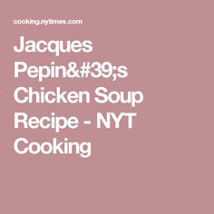 Jacques Pepin's Chicken Soup Recipe - NYT Cooking