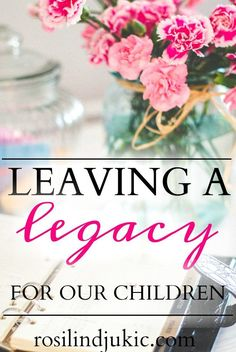 Leaving a Legacy for Your Children ⋆ A Little R & R