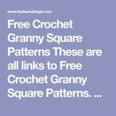 Free Crochet Granny Square Patterns These are all links to Free Crochet Granny Square Patterns. Sometimes designers and bloggers decide to take down their Granny Square Pattern or they start…