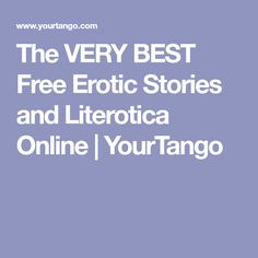 The VERY BEST Free Erotic Stories and Literotica Online | YourTango