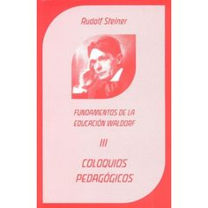 COLOQUIOS PEDAGÓGICOS Y CONFERENCIAS CURRICULARES. Rudolf Steiner