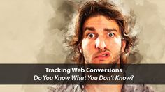 Tracking Web Conversions: Do You Know What You Don't Know?