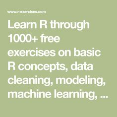 Learn R through 1000+ free exercises on basic R concepts, data cleaning, modeling, machine learning, and visualization.
