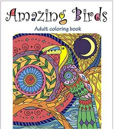 Amazing Birds: Adult Coloring Book (Beautiful Designs for Relaxation and Calm 1), http://www.amazon.com/dp/B012GUVR58/ref=cm_sw_r_pi_awdm_YPwXvb1QPXR6Z