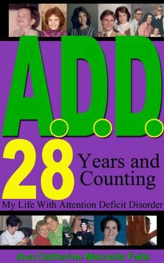 A.D.D. 28 Years and Counting by Ava Fails, http://www.amazon.com/dp/B00H1ZX33I/ref=cm_sw_r_pi_dp_yWjSsb1S6N17C