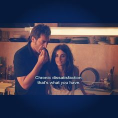 """Chronic Dissatisfaction, that's what you have."" Vicky Cristina Barcelona"