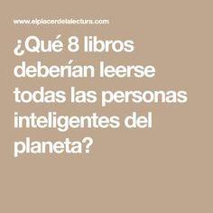 ¿Qué 8 libros deberían leerse todas las personas inteligentes del planeta?