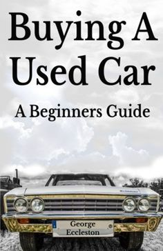 Buying A Used Car A Beginners Guide By George Eccleston Createspace Independent Publishing Platform In 2020 Independent Publishing Car Beginners Guide