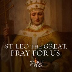 St. Leo the Great, pray for us!