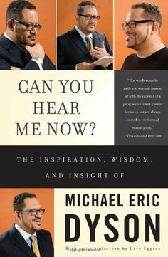 Can You Hear Me Now?: The Inspiration, Wisdom, and Insight of Michael Eric Dyson by Michael Eric Dyson. $6.00. Publisher: Basic Civitas Books; First Trade Paper Edition edition (April 26, 2011). Author: Michael Eric Dyson. Publication: April 26, 2011. Reading level: Ages 16 and up