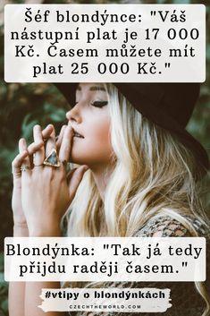 Vtipy o blondýnkách - Šéf blondýnce_ _Váš nástupní plat je 17 000 Kč. Časem můžete mít plat 25 000 Kč._ Blondýnka_ _ Tak já tedy přijdu raději časem._ Language, Speech And Language, Language Arts