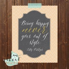 Being Happy Never Goes Out Of Style Lilly Pulitzer Quote/Printable/ Instant Download/ Chevron/Wisdom Printable/Inspirational Printable/